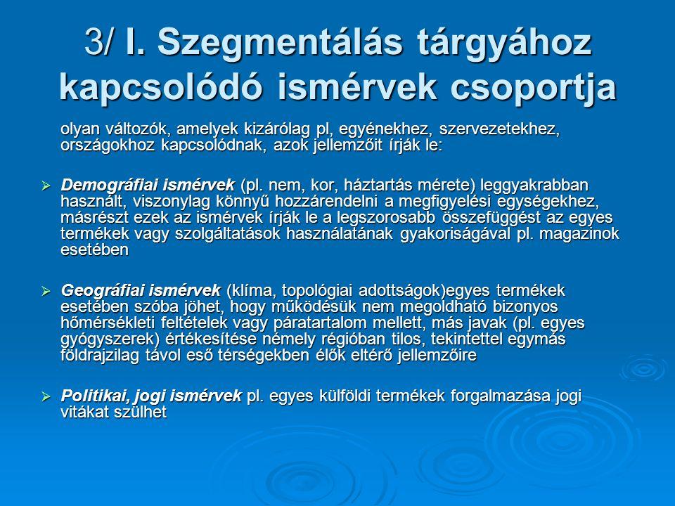 3/ I. Szegmentálás tárgyához kapcsolódó ismérvek csoportja