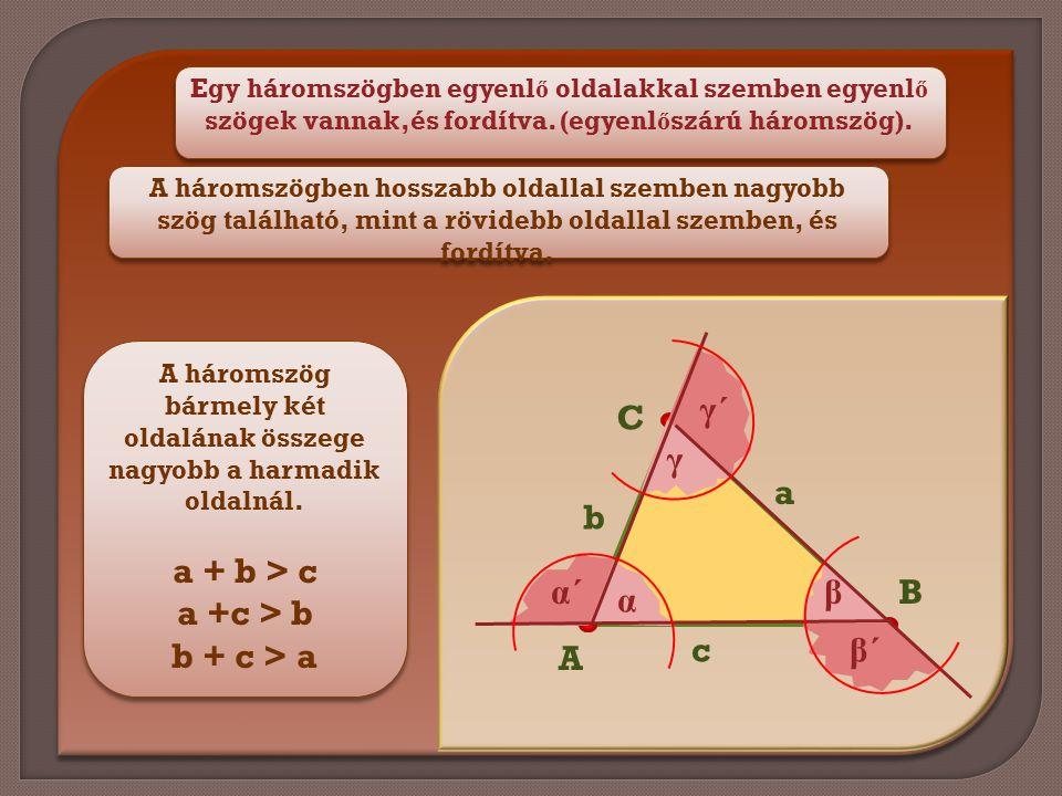 A háromszög bármely két oldalának összege nagyobb a harmadik oldalnál.