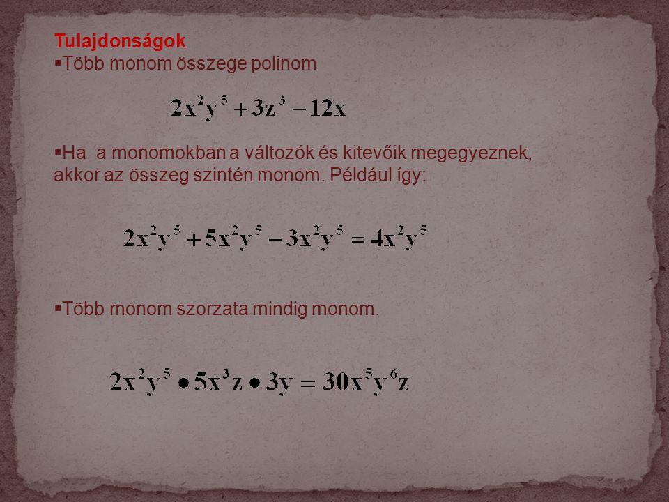 Tulajdonságok Több monom összege polinom. Ha a monomokban a változók és kitevőik megegyeznek, akkor az összeg szintén monom. Például így: