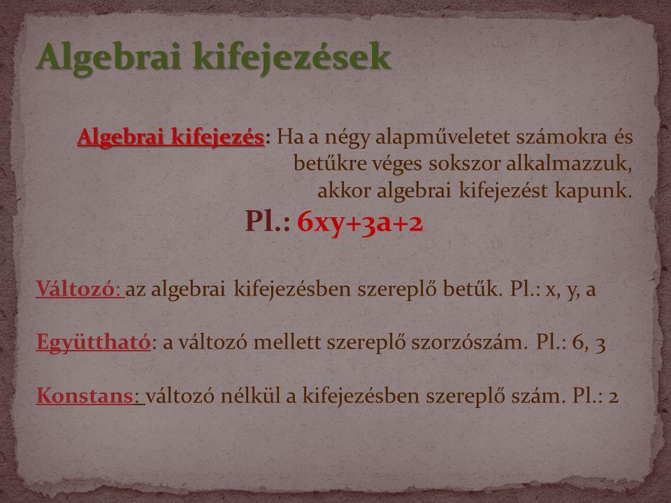 Algebrai kifejezések Pl.: 6xy+3a+2