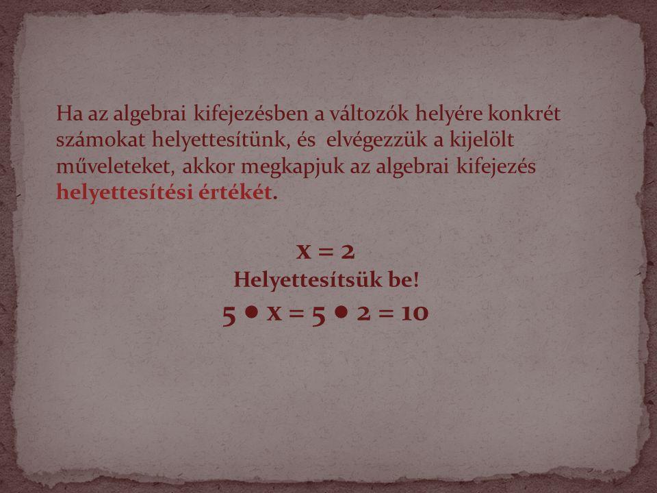 x = 2 Helyettesítsük be! 5 ● x = 5 ● 2 = 10