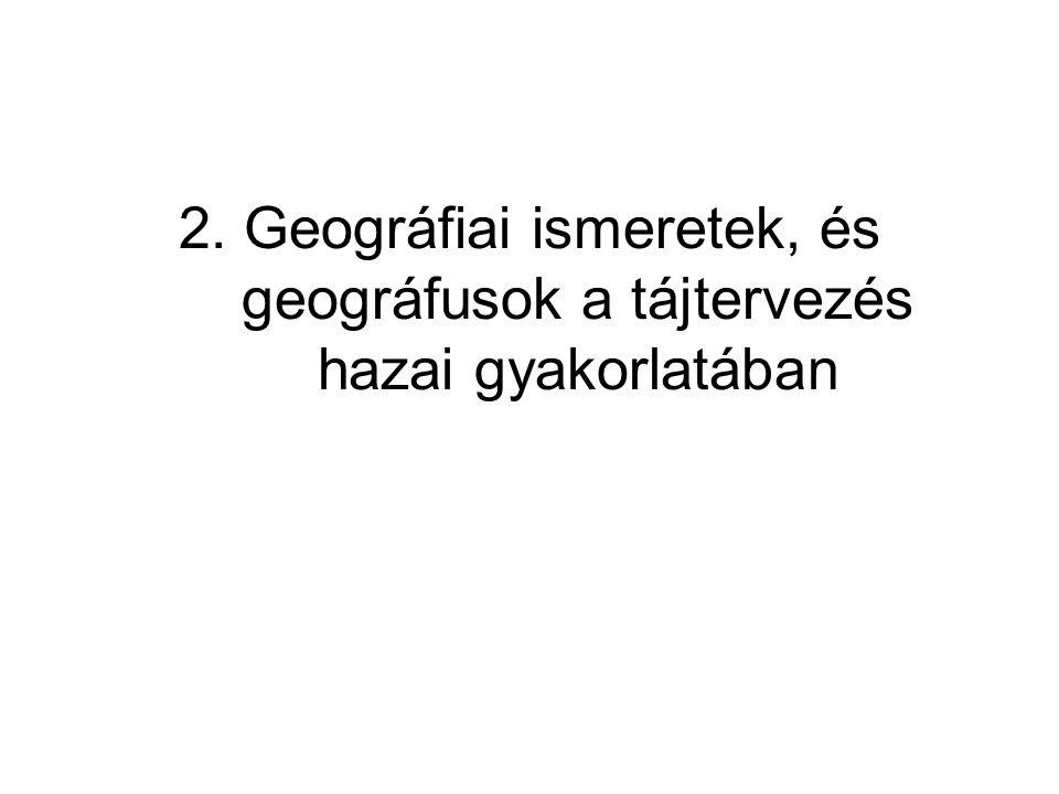 2. Geográfiai ismeretek, és geográfusok a tájtervezés hazai gyakorlatában