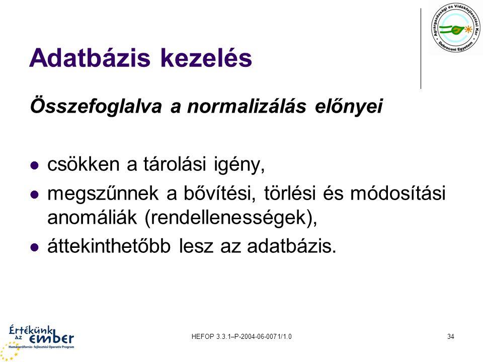 Adatbázis kezelés Összefoglalva a normalizálás előnyei