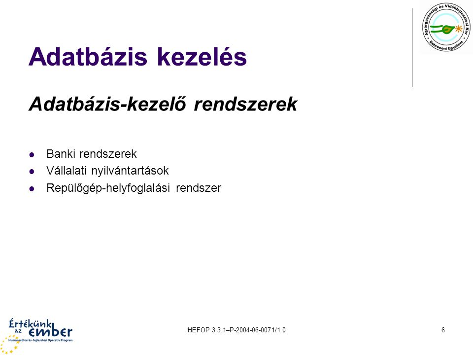 Adatbázis kezelés Adatbázis-kezelő rendszerek Banki rendszerek