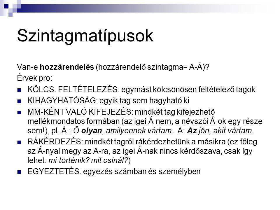Szintagmatípusok Van-e hozzárendelés (hozzárendelő szintagma= A-Á)