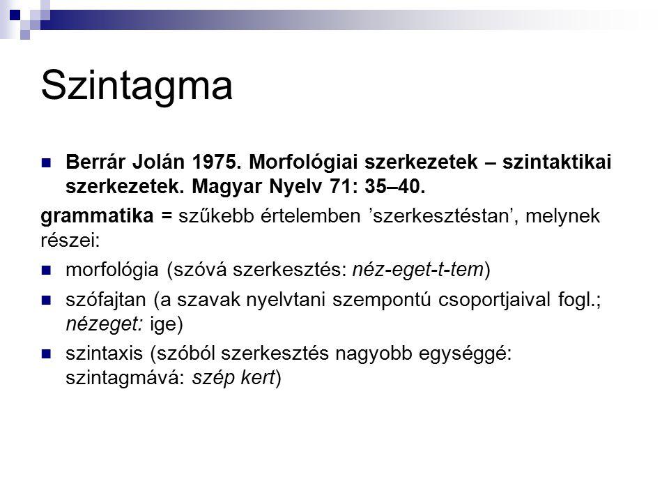 Szintagma Berrár Jolán 1975. Morfológiai szerkezetek – szintaktikai szerkezetek. Magyar Nyelv 71: 35–40.