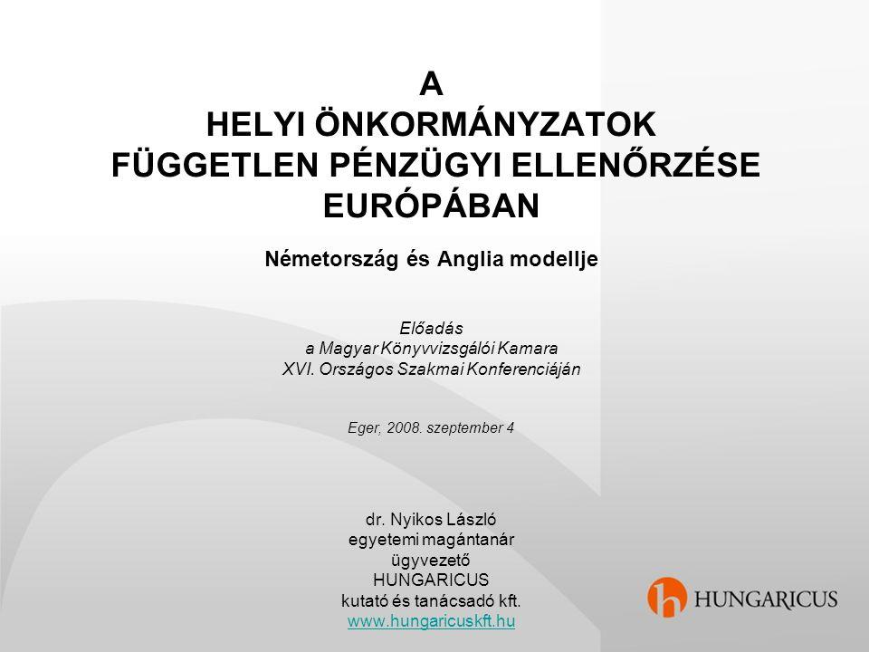 A HELYI ÖNKORMÁNYZATOK FÜGGETLEN PÉNZÜGYI ELLENŐRZÉSE EURÓPÁBAN Németország és Anglia modellje Előadás a Magyar Könyvvizsgálói Kamara XVI.