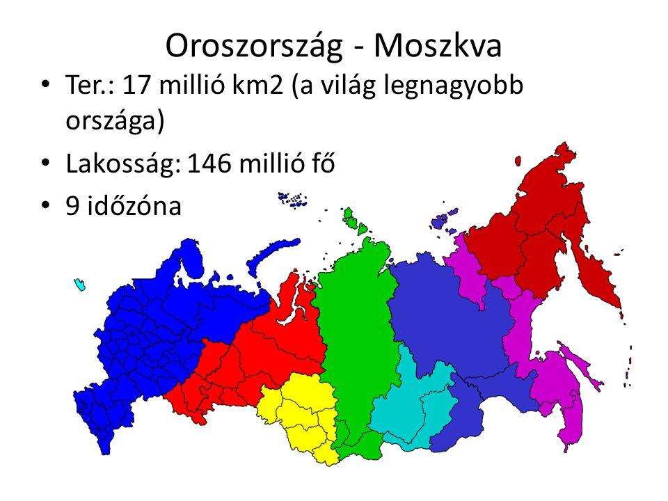 Oroszország - Moszkva Ter.: 17 millió km2 (a világ legnagyobb országa)