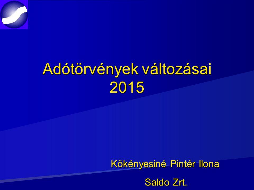 Adótörvények változásai 2015 Kökényesiné Pintér Ilona Saldo Zrt.