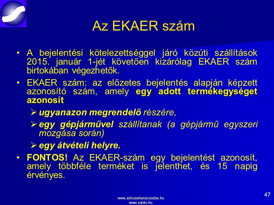 Az EKAER szám A bejelentési kötelezettséggel járó közúti szállítások 2015. január 1-jét követően kizárólag EKAER szám birtokában végezhetők.