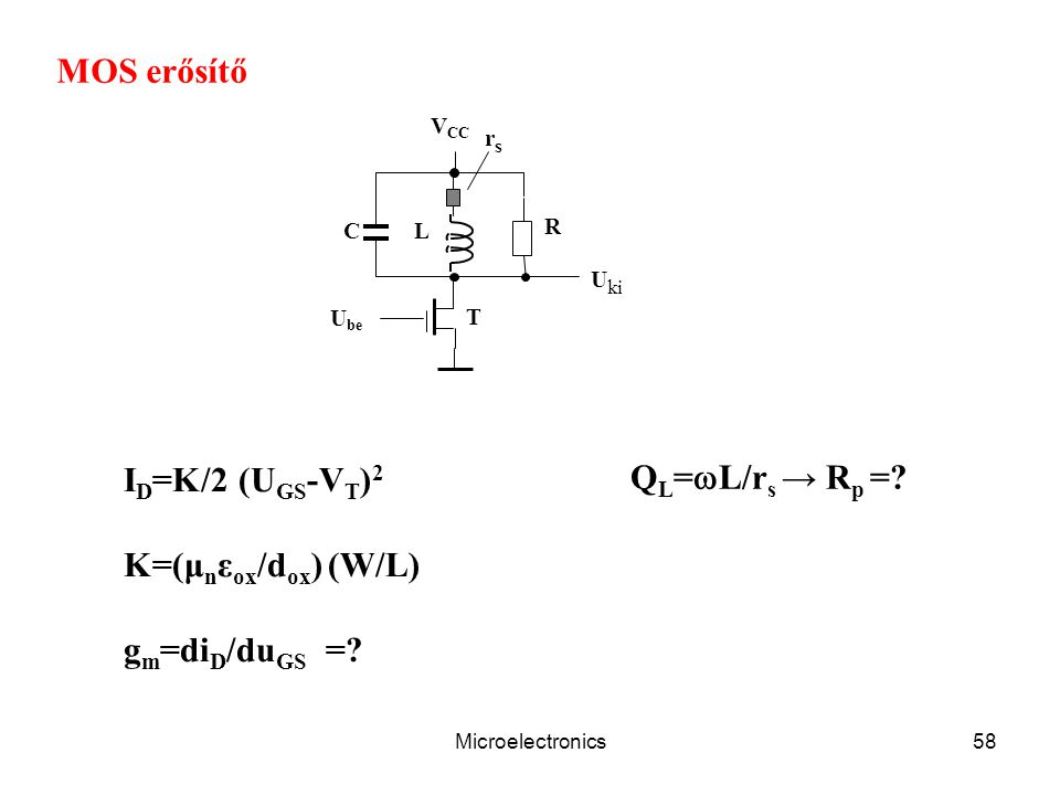 MOS erősítő ID=K/2 (UGS-VT)2 QL=L/rs → Rp = K=(μnεox/dox) (W/L)