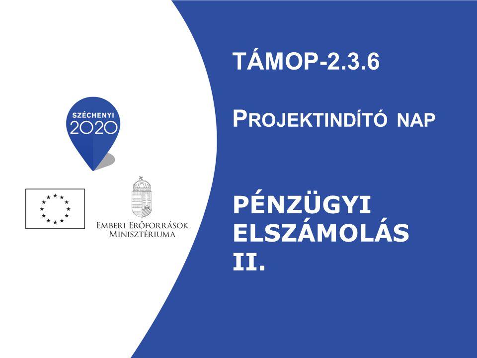 TÁMOP-2.3.6 Projektindító nap PÉNZÜGYi elszámolás II.