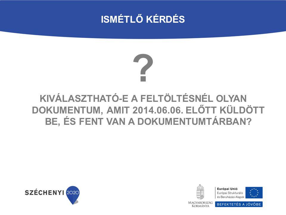 Ismétlő kérdés Kiválasztható-e a feltöltésnél olyan dokumentum, amit 2014.06.06. előtt küldött be, és fent van a dokumentumtárban