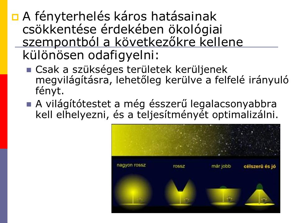 A fényterhelés káros hatásainak csökkentése érdekében ökológiai szempontból a következőkre kellene különösen odafigyelni: