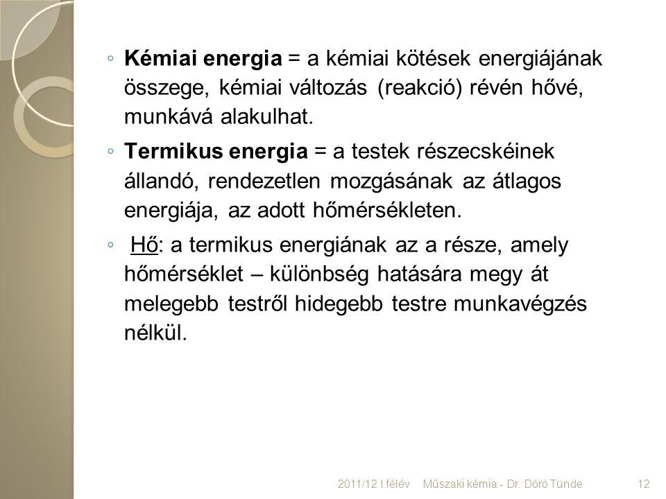 Kémiai energia = a kémiai kötések energiájának összege, kémiai változás (reakció) révén hővé, munkává alakulhat.