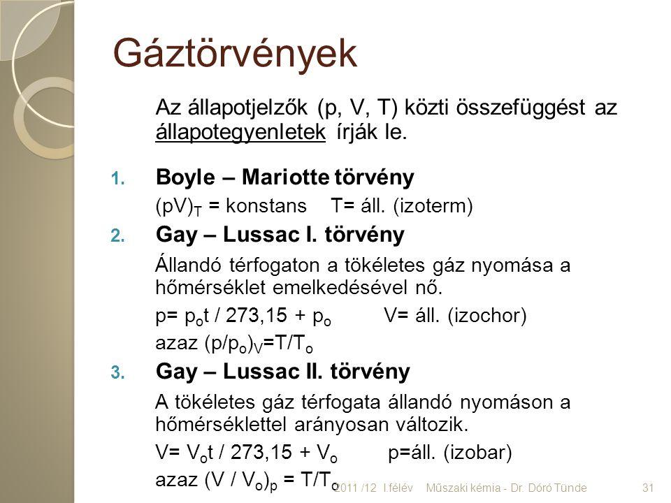 Gáztörvények Az állapotjelzők (p, V, T) közti összefüggést az állapotegyenletek írják le. Boyle – Mariotte törvény.