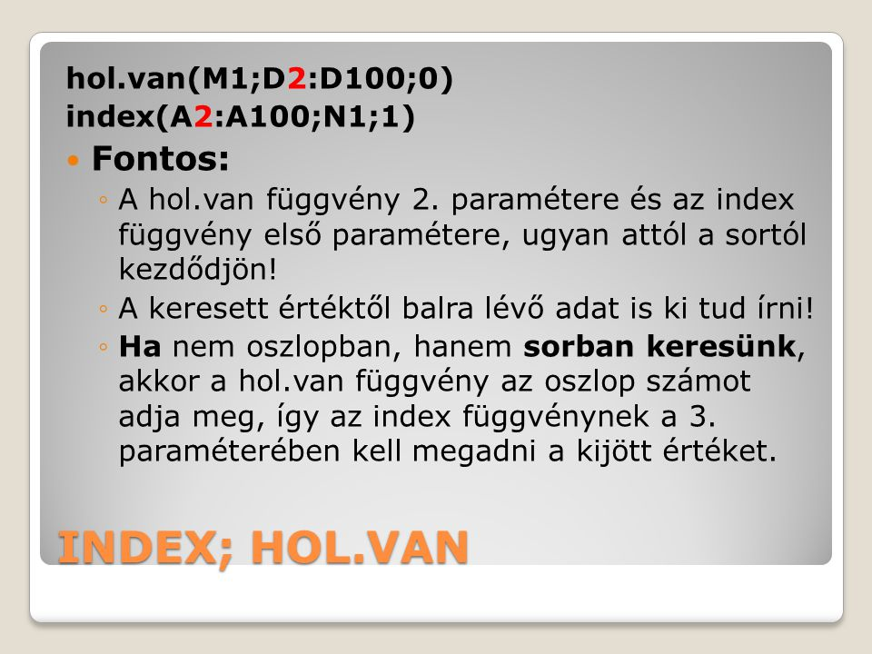 INDEX; HOL.VAN Fontos: hol.van(M1;D2:D100;0) index(A2:A100;N1;1)