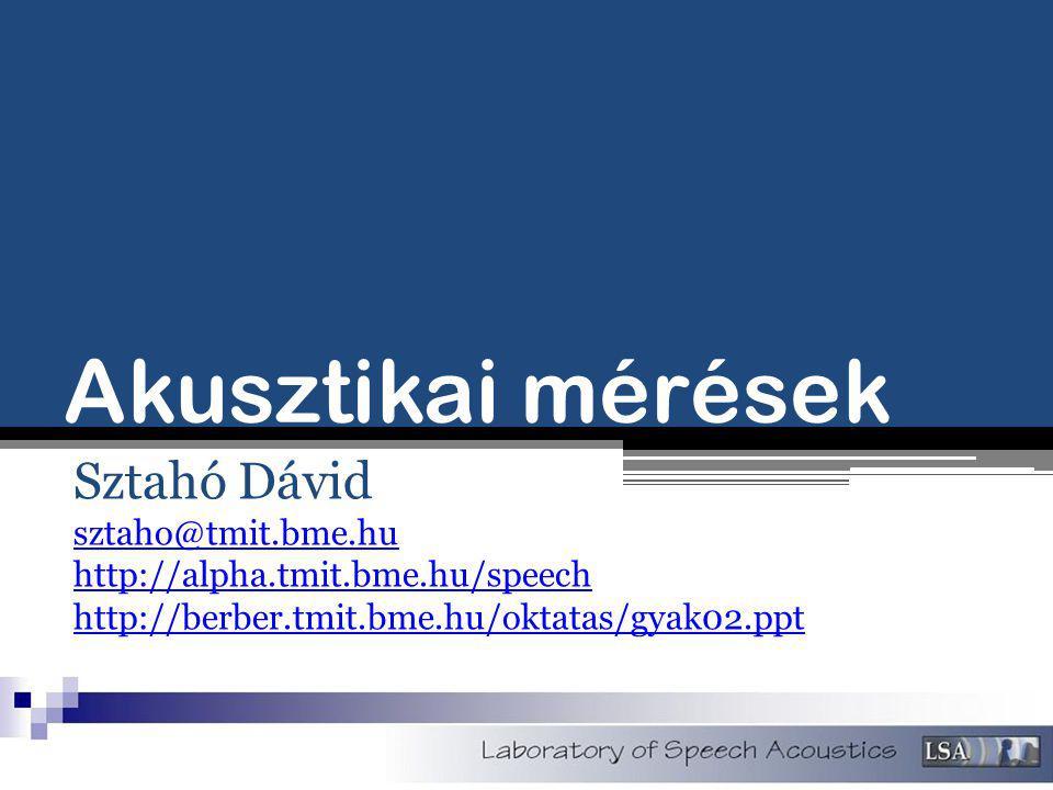 Akusztikai mérések Sztahó Dávid sztaho@tmit.bme.hu