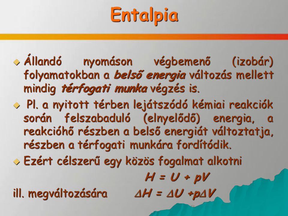 Entalpia Állandó nyomáson végbemenő (izobár) folyamatokban a belső energia változás mellett mindig térfogati munka végzés is.