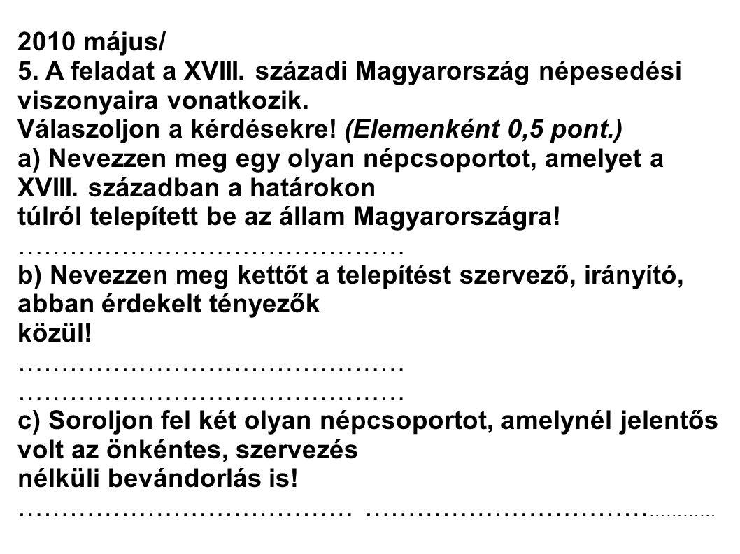 2010 május/ 5. A feladat a XVIII. századi Magyarország népesedési viszonyaira vonatkozik. Válaszoljon a kérdésekre! (Elemenként 0,5 pont.)