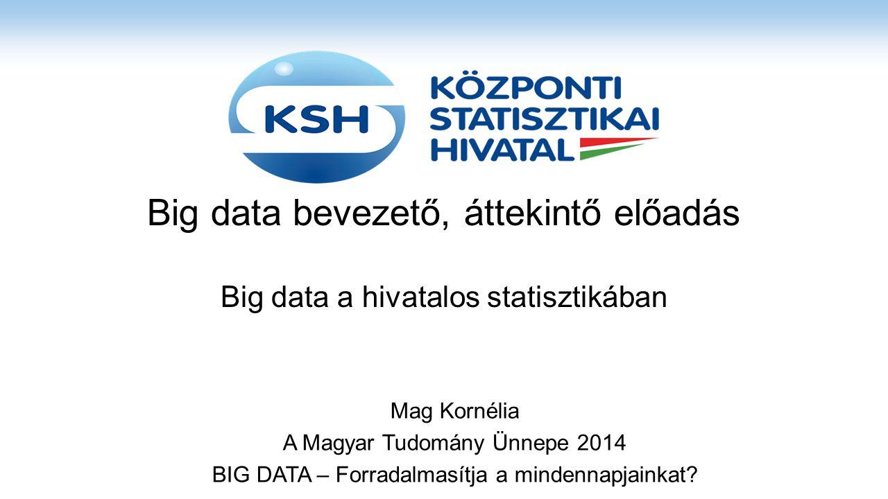 Big data bevezető, áttekintő előadás Big data a hivatalos statisztikában