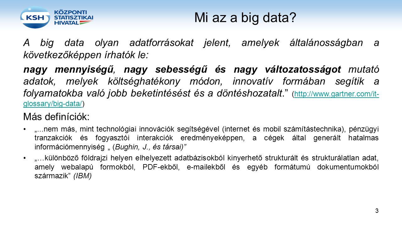 Mi az a big data A big data olyan adatforrásokat jelent, amelyek általánosságban a következőképpen írhatók le: