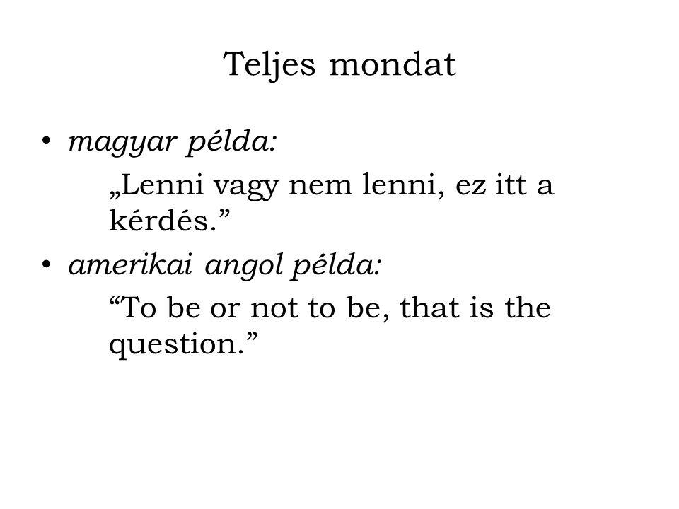 """Teljes mondat magyar példa: """"Lenni vagy nem lenni, ez itt a kérdés."""