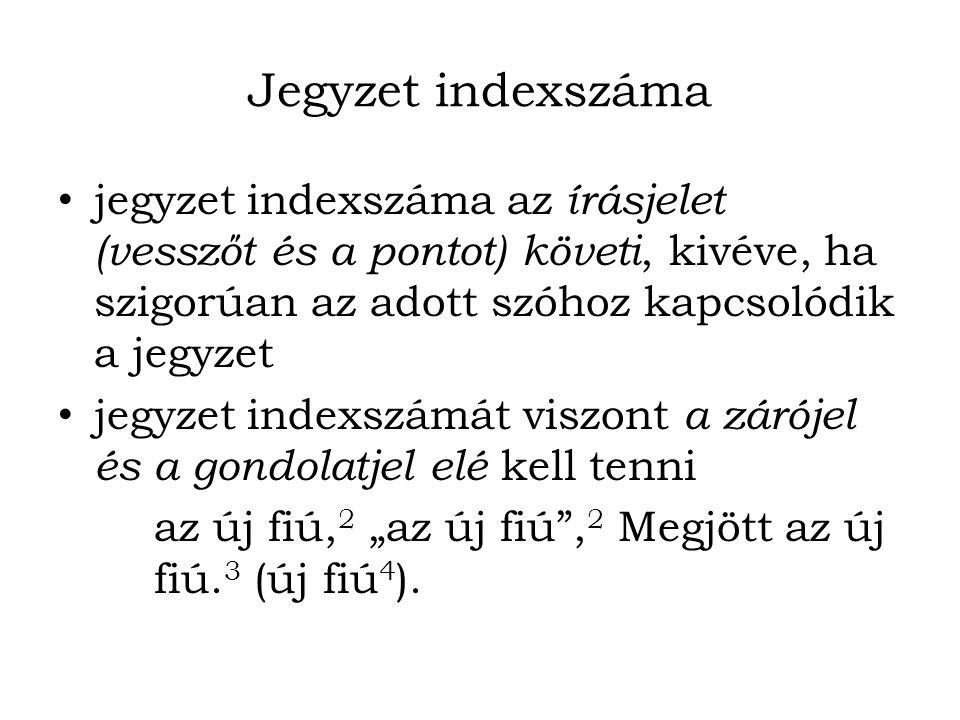 Jegyzet indexszáma jegyzet indexszáma az írásjelet (vesszőt és a pontot) követi, kivéve, ha szigorúan az adott szóhoz kapcsolódik a jegyzet.
