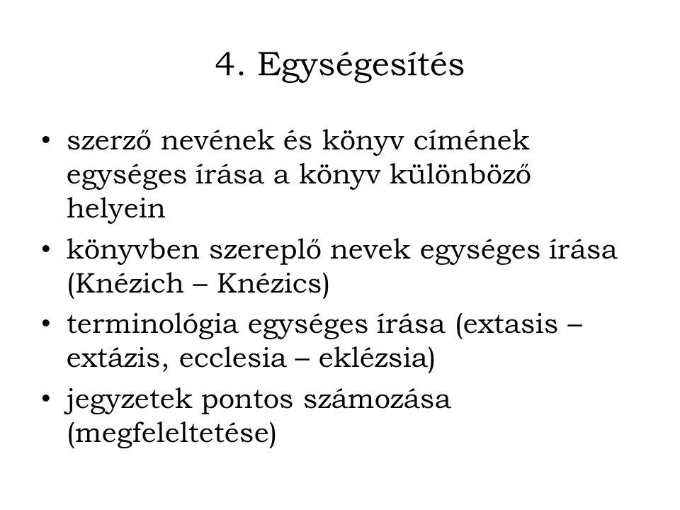 4. Egységesítés szerző nevének és könyv címének egységes írása a könyv különböző helyein. könyvben szereplő nevek egységes írása (Knézich – Knézics)