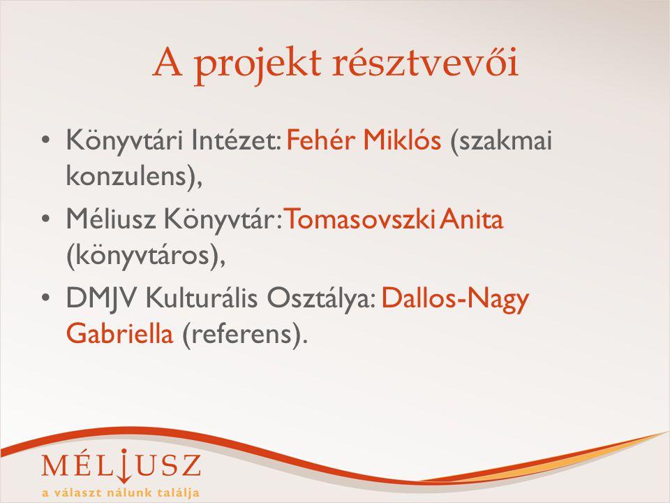 A projekt résztvevői Könyvtári Intézet: Fehér Miklós (szakmai konzulens), Méliusz Könyvtár: Tomasovszki Anita (könyvtáros),
