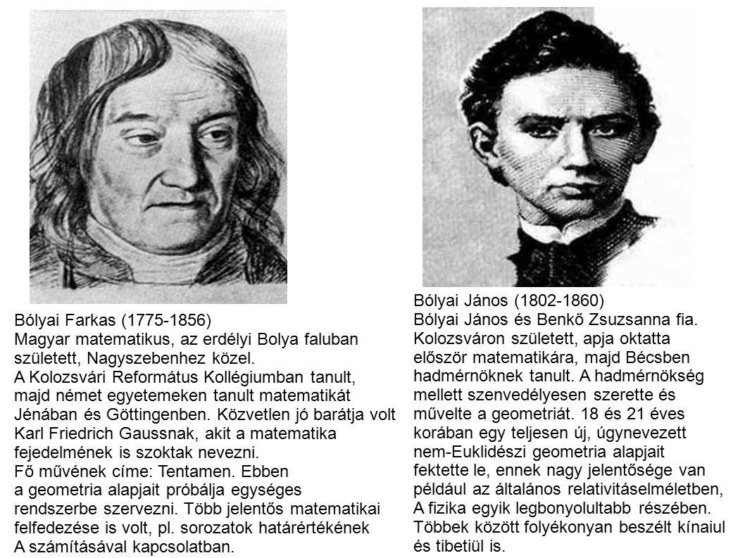 Bólyai János (1802-1860) Bólyai János és Benkő Zsuzsanna fia. Kolozsváron született, apja oktatta.
