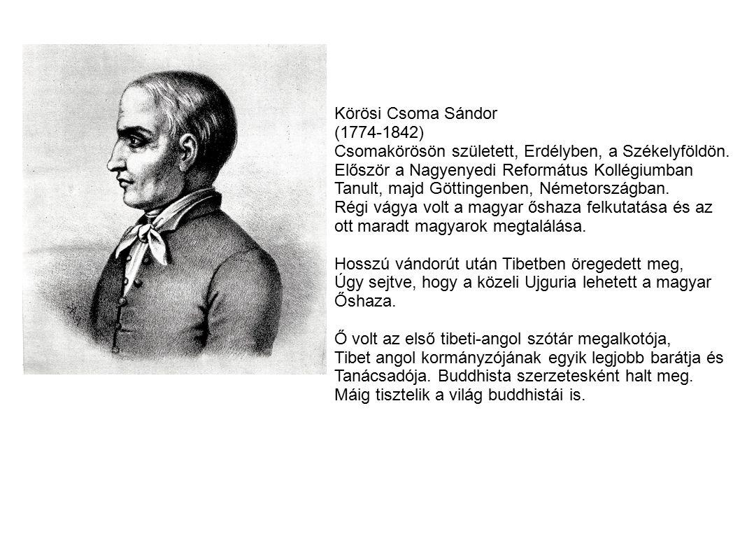 Körösi Csoma Sándor (1774-1842) Csomakörösön született, Erdélyben, a Székelyföldön. Először a Nagyenyedi Református Kollégiumban.