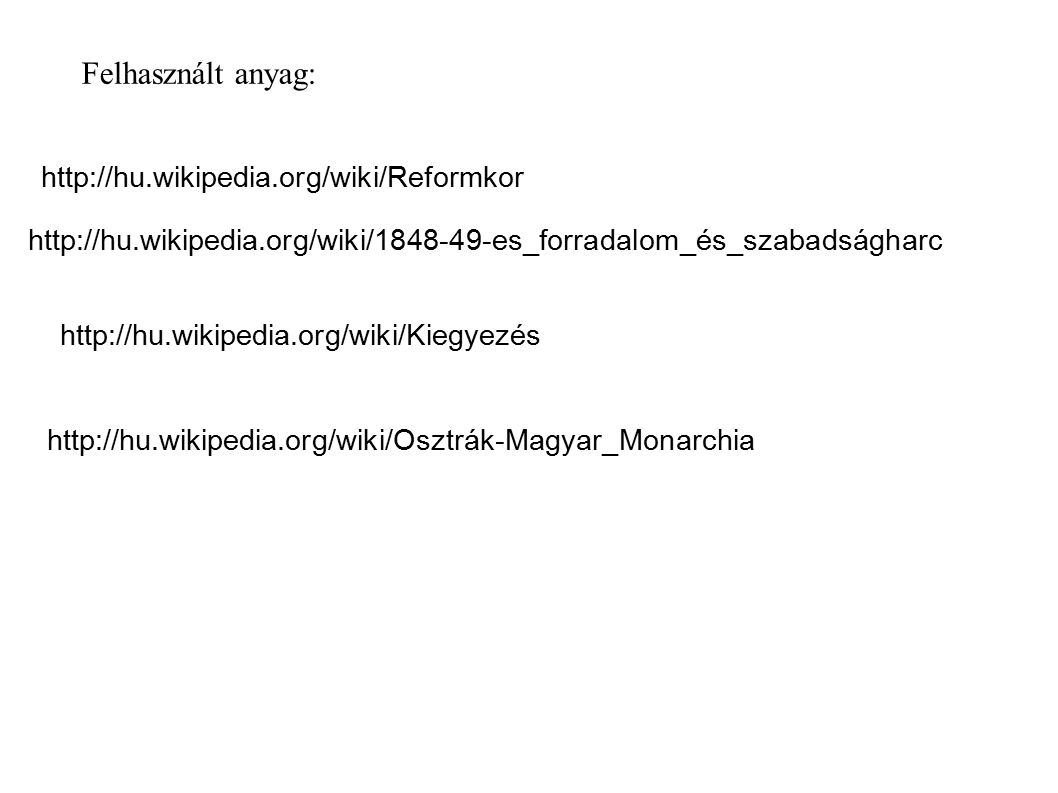 Felhasznált anyag: http://hu.wikipedia.org/wiki/Reformkor