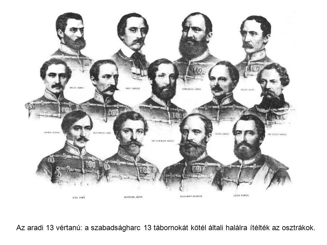 Az aradi 13 vértanú: a szabadságharc 13 tábornokát kötél általi halálra ítélték az osztrákok.