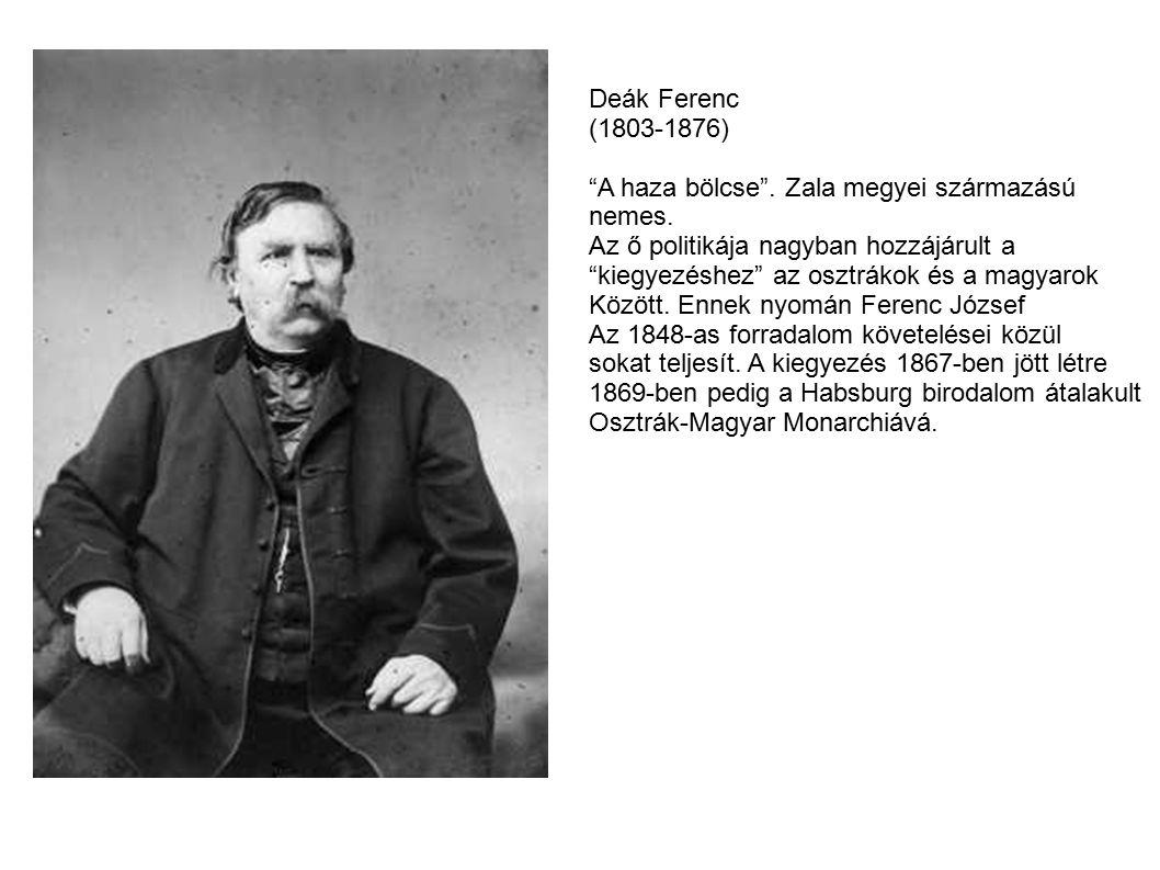 Deák Ferenc (1803-1876) A haza bölcse . Zala megyei származású. nemes. Az ő politikája nagyban hozzájárult a.