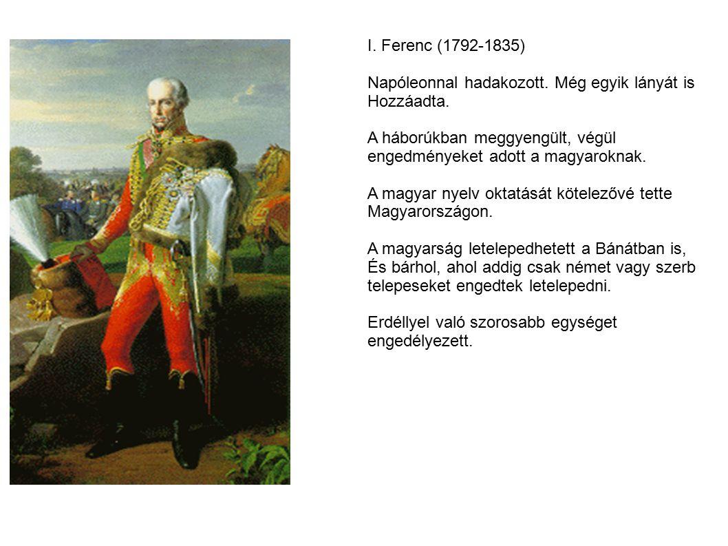 I. Ferenc (1792-1835) Napóleonnal hadakozott. Még egyik lányát is. Hozzáadta. A háborúkban meggyengült, végül.