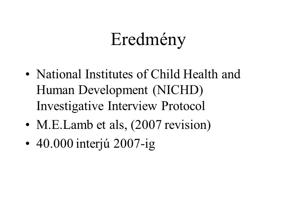 Eredmény National Institutes of Child Health and Human Development (NICHD) Investigative Interview Protocol.