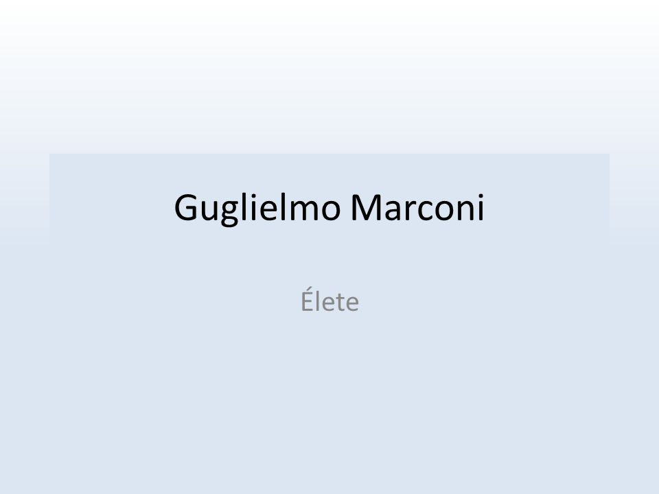 Guglielmo Marconi Élete