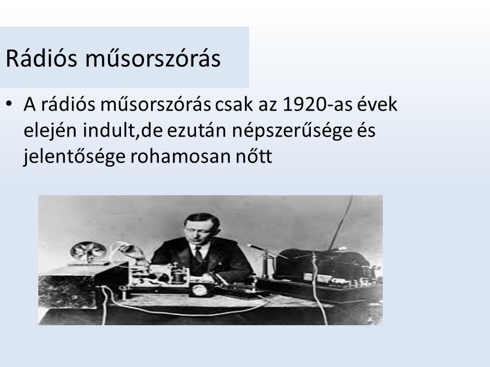 Rádiós műsorszórás A rádiós műsorszórás csak az 1920-as évek elején indult,de ezután népszerűsége és jelentősége rohamosan nőtt.