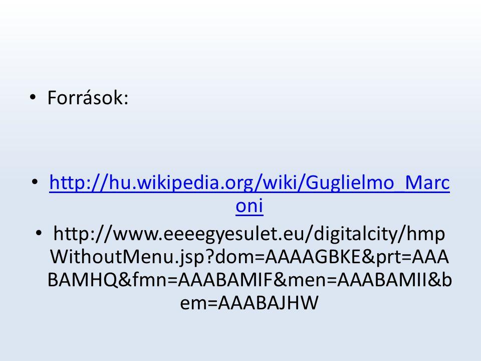 Források: http://hu.wikipedia.org/wiki/Guglielmo_Marconi.