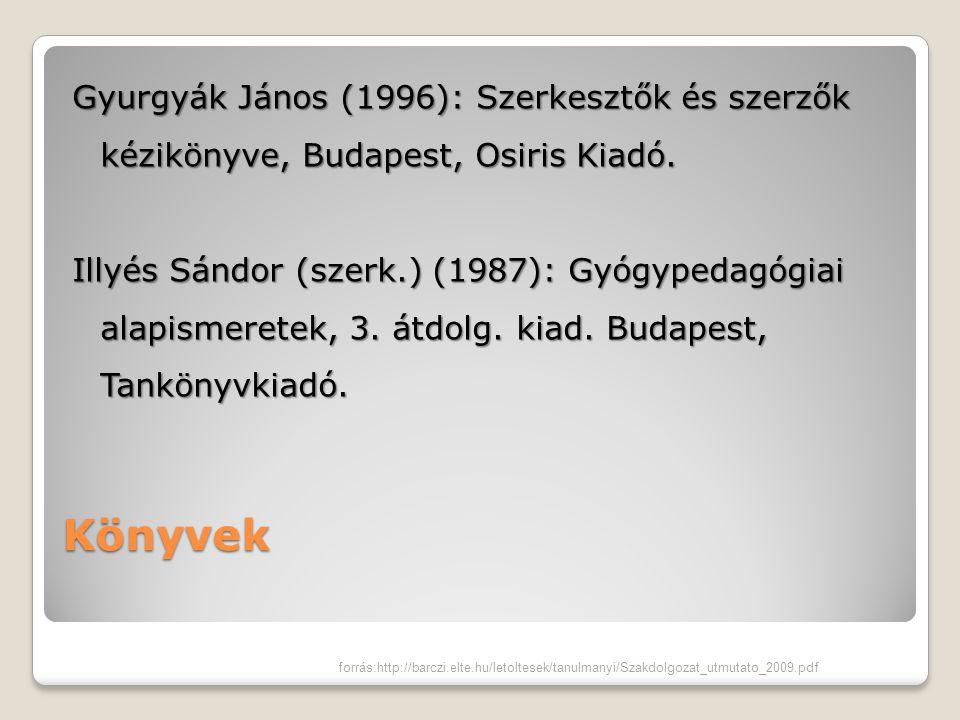Gyurgyák János (1996): Szerkesztők és szerzők kézikönyve, Budapest, Osiris Kiadó. Illyés Sándor (szerk.) (1987): Gyógypedagógiai alapismeretek, 3. átdolg. kiad. Budapest, Tankönyvkiadó.