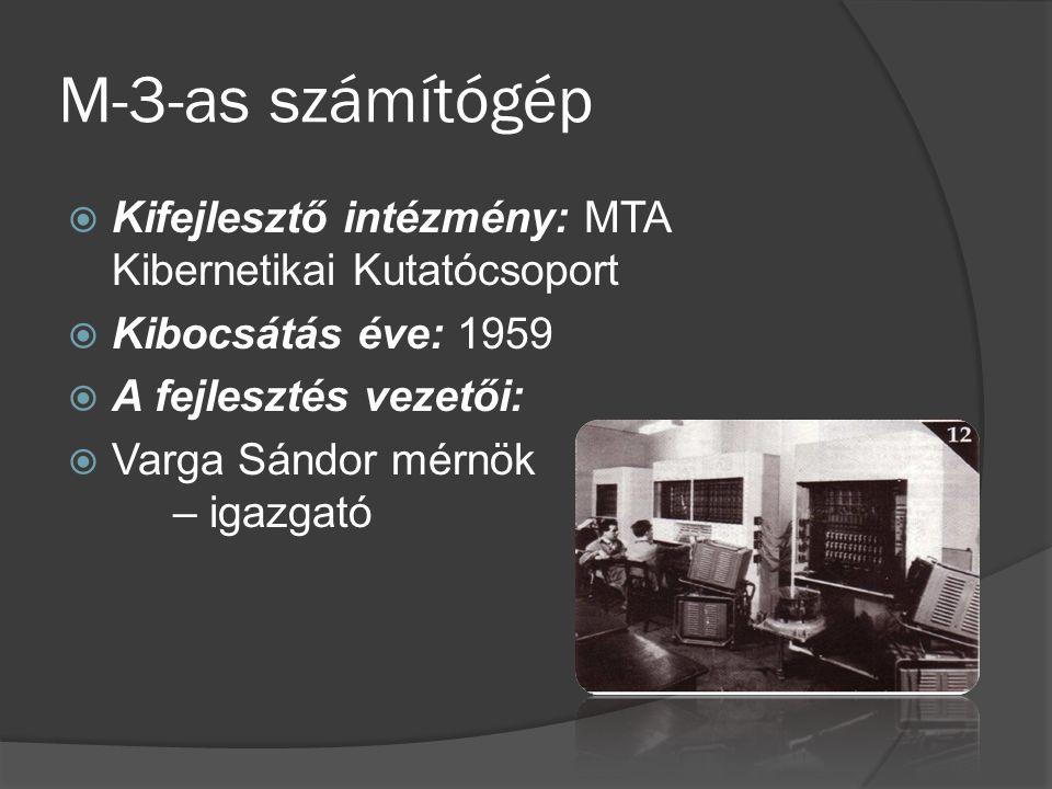 M-3-as számítógép Kifejlesztő intézmény: MTA Kibernetikai Kutatócsoport. Kibocsátás éve: 1959. A fejlesztés vezetői: