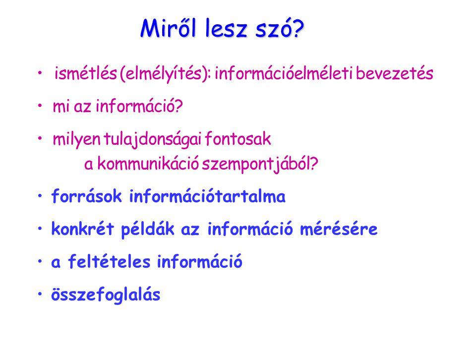 Miről lesz szó ismétlés (elmélyítés): információelméleti bevezetés