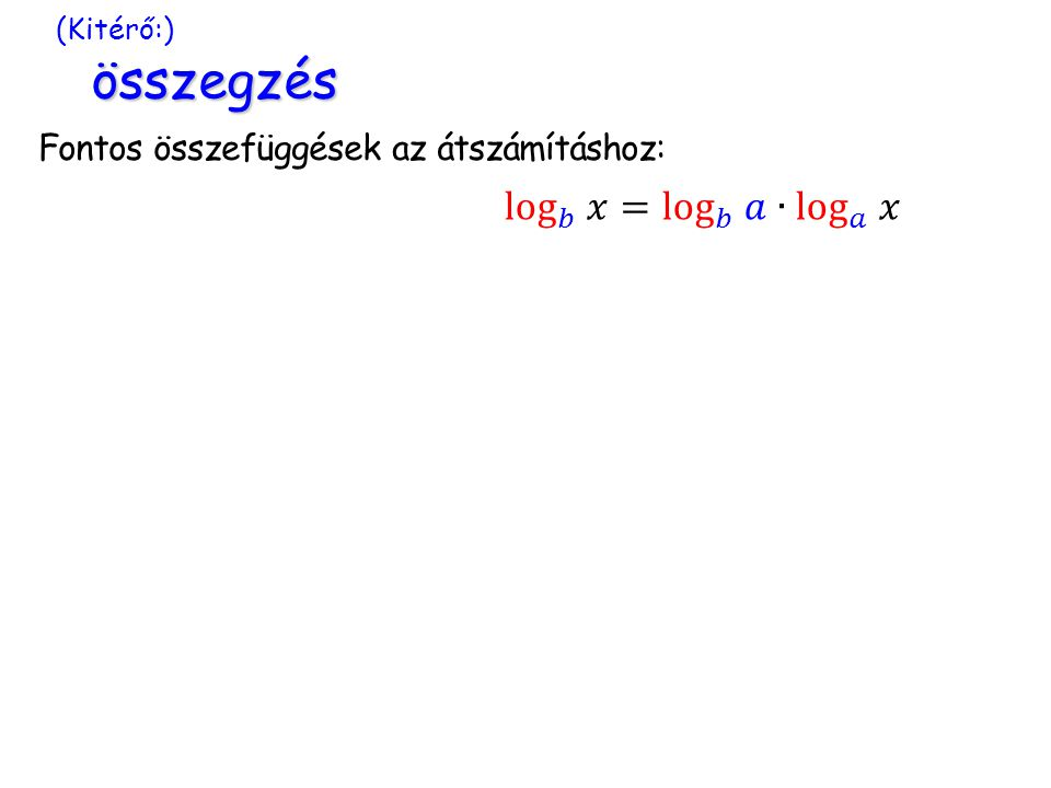 log 𝑏 𝑥= log 𝑏 𝑎∙ log 𝑎 𝑥 Fontos összefüggések az átszámításhoz: