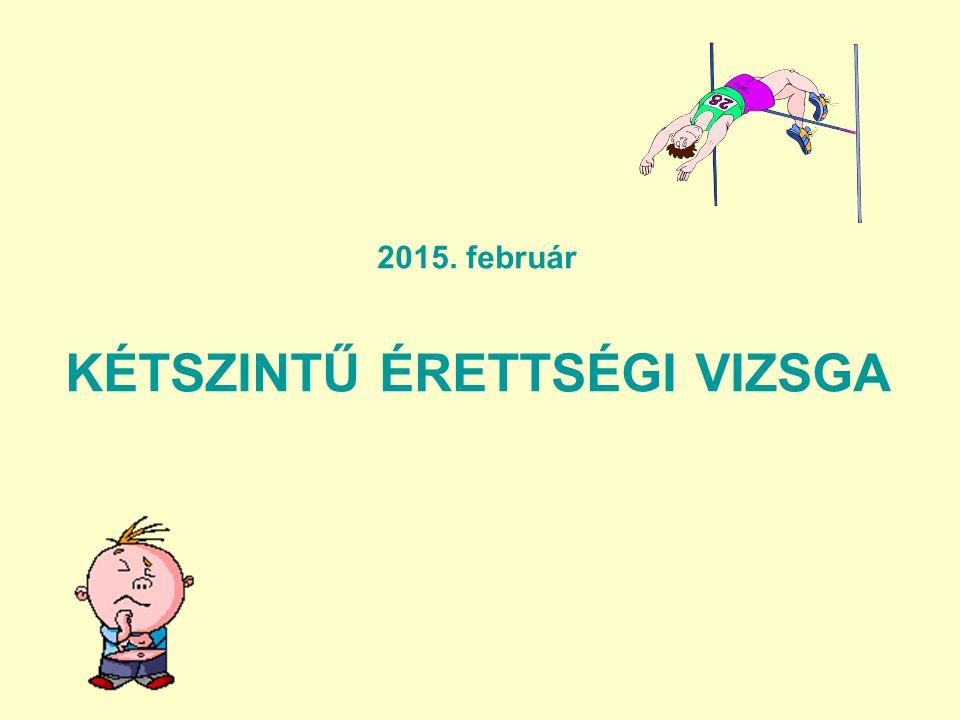 2015. február KÉTSZINTŰ ÉRETTSÉGI VIZSGA