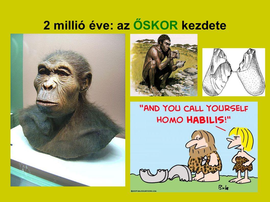 2 millió éve: az ŐSKOR kezdete