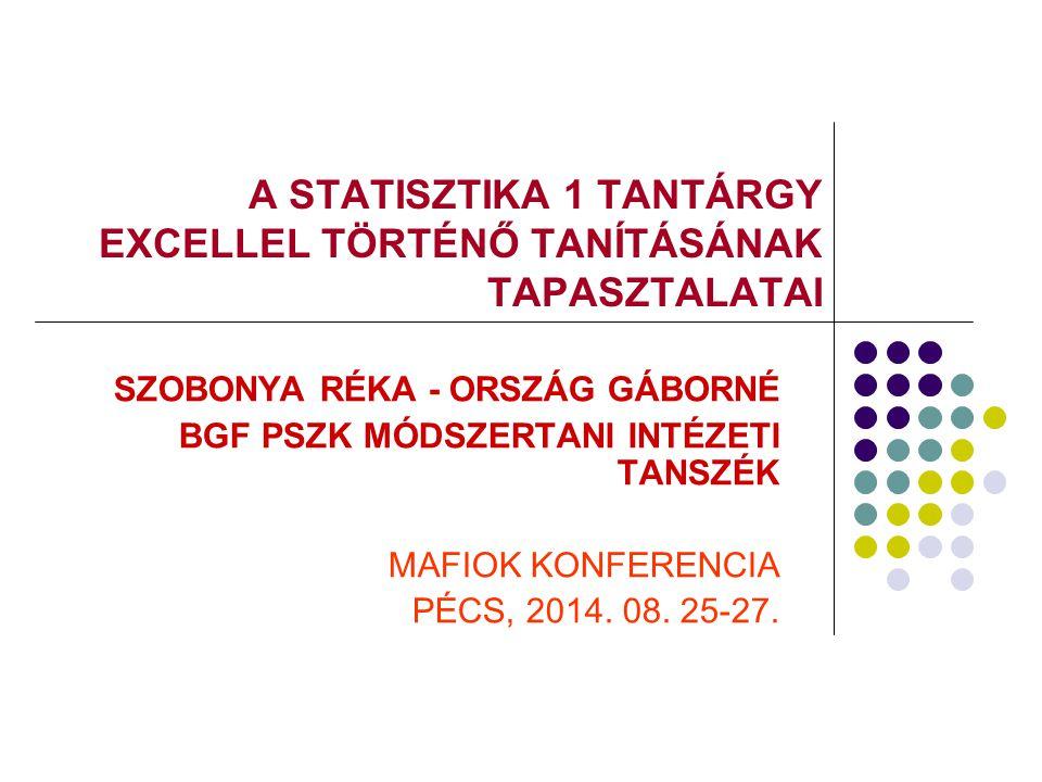 A STATISZTIKA 1 TANTÁRGY EXCELLEL TÖRTÉNŐ TANÍTÁSÁNAK TAPASZTALATAI