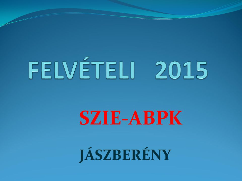 FELVÉTELI 2015 SZIE-ABPK JÁSZBERÉNY