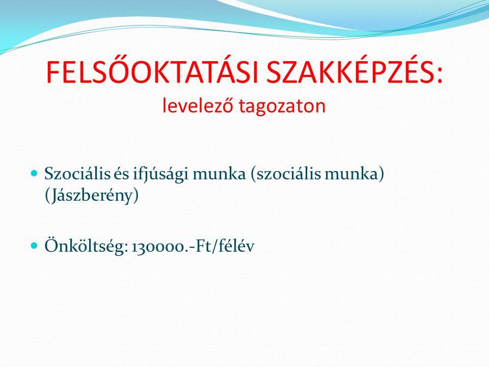 FELSŐOKTATÁSI SZAKKÉPZÉS: levelező tagozaton