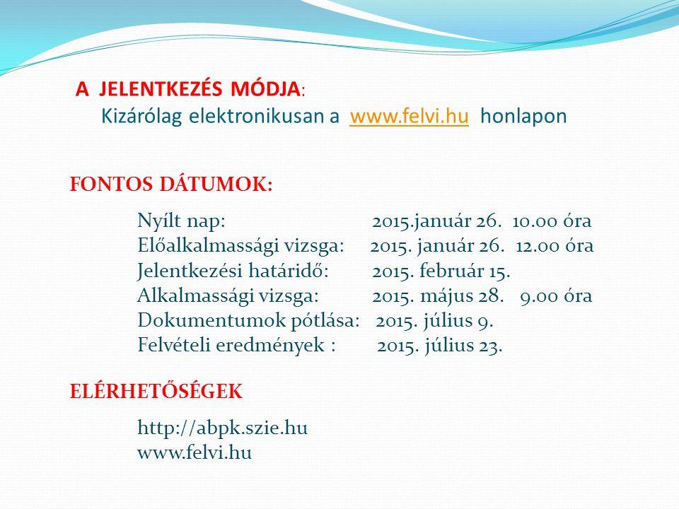 A JELENTKEZÉS MÓDJA: Kizárólag elektronikusan a www.felvi.hu honlapon